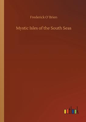Mystic Isles of the South Seas - Obrien, Frederick