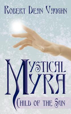 Mystical Myra: Child of the Sun - Vaughn, Robert Dean
