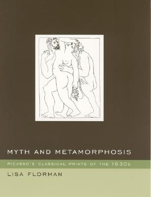 Myth and Metamorphosis: Picasso's Classical Prints of the 1930s - Florman, Lisa