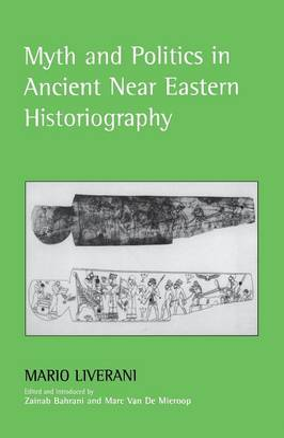 Myth and Politics in Ancient Near Eastern Historiography - Liverani, Mario