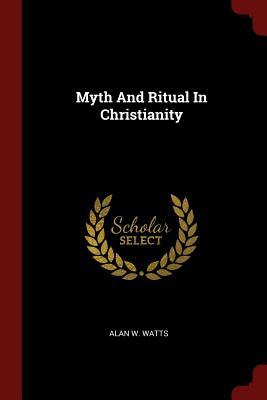 Myth and Ritual in Christianity - Watts, Alan W