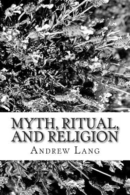 Myth, Ritual, and Religion - Lang, Andrew