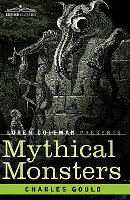Mythical Monsters - Gould, Charles, and Coleman, Loren (Introduction by)