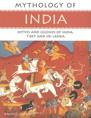 Mythology of India: Myths and Legends of India, Tibet and Sri Lanka - Storm, Rachel