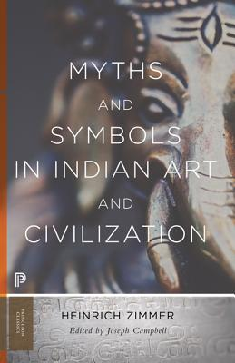 Myths and Symbols in Indian Art and Civilization - Zimmer, Heinrich, and Campbell, Joseph (Editor), and Campbell, Joseph (Revised by)