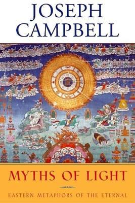 Myths of Light: Eastern Metaphors of the Eternal / By Joseph Campbell; Edited and with a Foreword by David Kudler - Campbell, Joseph