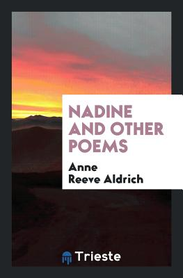 Nadine and Other Poems - Aldrich, Anne Reeve