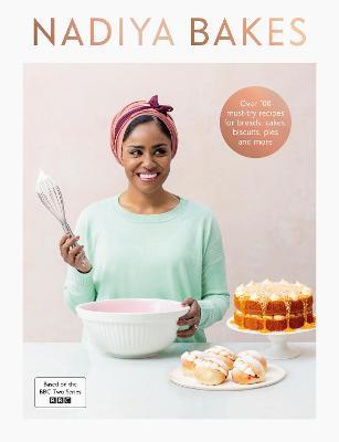 Nadiya Bakes: Includes all the delicious recipes from the BBC2 TV series - Hussain, Nadiya