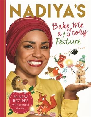 Nadiya's Bake Me a Festive Story: Thirty festive recipes and stories for children - Hussain, Nadiya