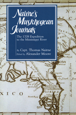 Nairne's Muskhogean Journals: The 1708 Expedition to the Mississippi River - Nairne, Captain Thomas, and Moore, Alexander (Editor)