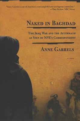 Naked in Baghdad - Garrels, Anne, and Lawrence, Vint