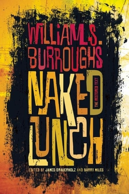 Naked Lunch: The Restored Text - Burroughs Jr, William S, and Grauerholz, James (Editor), and Miles, Barry (Editor)