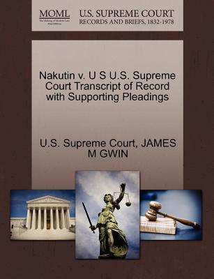 Nakutin V. U S U.S. Supreme Court Transcript of Record with Supporting Pleadings - Gwin, James M, and U S Supreme Court (Creator)