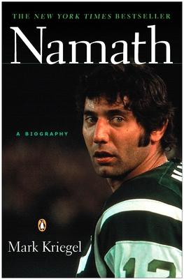 Namath: A Biography - Kriegel, Mark