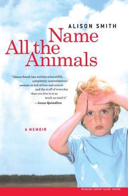 Name All the Animals: A Memoir - Smith, Alison
