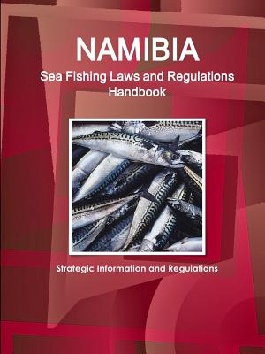 Namibia Sea Fishing Laws and Regulations Handbook - Strategic Information and Regulations - Ibp, Inc