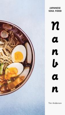 Nanban: Japanese Soul Food - Anderson, Tim