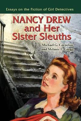 Nancy Drew and Her Sister Sleuths: Essays on the Fiction of Girl Detectives - Cornelius, Michael G (Editor), and Gregg, Melanie E (Editor)