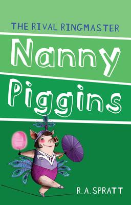 Nanny Piggins and the Rival Ringmaster 5 - Spratt, R.A.