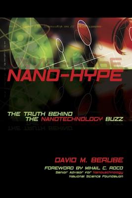 Nano-Hype: The Truth Behind the Nanotechnology Buzz - Berube, David M