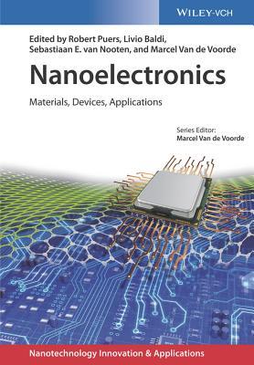 Nanoelectronics - Materials, Devices, Applications - Puers, Robert (Editor), and Baldi, Livio (Editor), and Van de Voorde, Marcel (Editor)