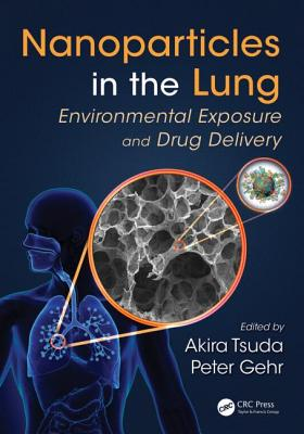 Nanoparticles in the Lung: Environmental Exposure and Drug Delivery - Tsuda, Akira (Editor)