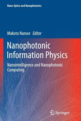 Nanophotonic Information Physics: Nanointelligence and Nanophotonic Computing - Naruse, Makoto (Editor)
