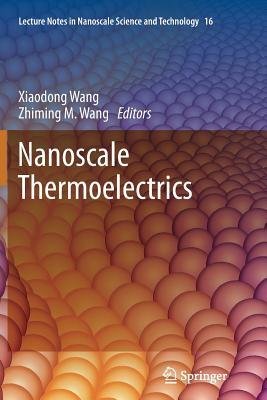 Nanoscale Thermoelectrics - Wang, Xiaodong (Editor), and Wang, Zhiming M (Editor)
