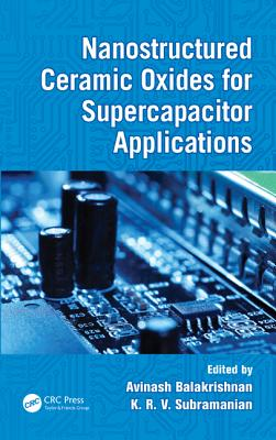 Nanostructured Ceramic Oxides for Supercapacitor Applications - Balakrishnan, Avinash (Editor), and Subramanian, K.R.V. (Editor)