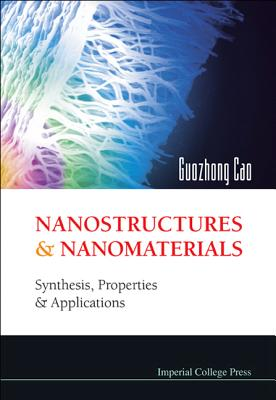 Nanostructures and Nanomaterials: Synthesis, Properties and Applications - Cao, Guozhong