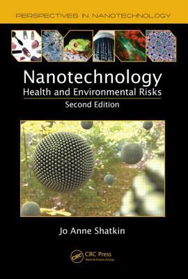 Nanotechnology: Health and Environmental Risks - Shatkin, Jo Anne