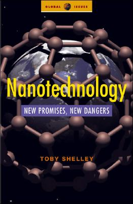 Nanotechnology: New Promises, New Dangers - Shelley, Toby
