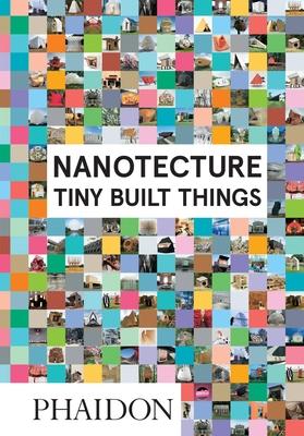 Nanotecture: Tiny Built Things - Roke, Rebecca