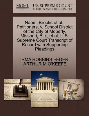 Naomi Brooks et al., Petitioners, V. School District of the City of Moberly, Missouri, Etc., et al. U.S. Supreme Court Transcript of Record with Supporting Pleadings - Feder, Irma Robbins, and O'Keefe, Arthur M