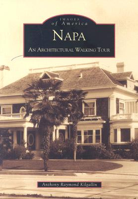 Napa:: An Architectural Walking Tour - Kilgallin, Anthony Raymond
