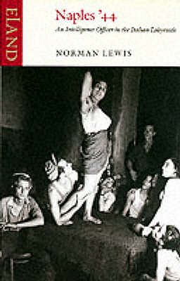 Naples '44: An Intelligence Officer in the Italian Labyrinth - Lewis, Norman
