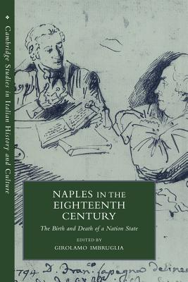 Naples in the Eighteenth Century: The Birth and Death of a Nation State - Imbruglia, Girolamo (Editor)