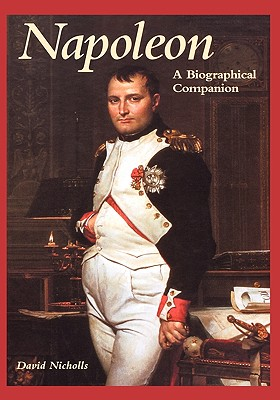 Napoleon: A Biographical Companion - Nicholls, David