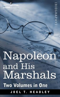 Napoleon and His Marshals (Two Volumes in One) - Headley, Joel T