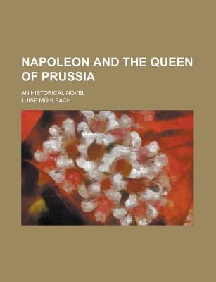 Napoleon and the Queen of Prussia: An Historical Novel - M Hlbach, Luise