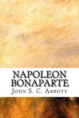 Napoleon Bonaparte - John S C Abbott