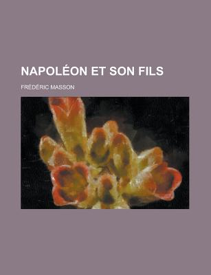 Napoleon Et Son Fils - Masson, Frederic