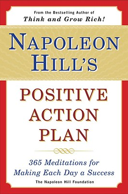 Napoleon Hill's Positive Action Plan: 365 Meditations for Making Each Day a Success - Napoleon Hill Foundation, and Hill, Napoleon, and Cypert, Samuel A