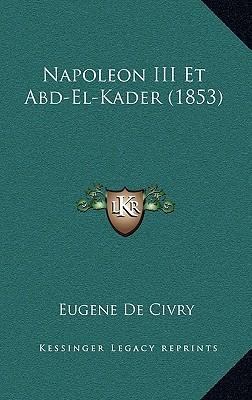 Napoleon III Et Abd-El-Kader (1853) - De Civry, Eugene
