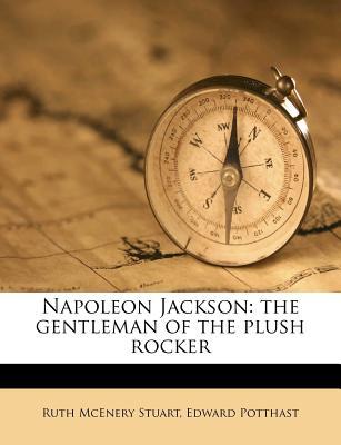Napoleon Jackson: The Gentleman of the Plush Rocker - Stuart, Ruth McEnery, and Potthast, Edward