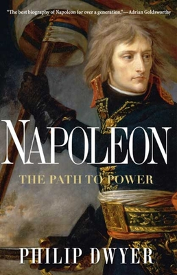 Napoleon: The Path to Power - Dwyer, Philip, Dr.