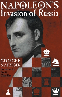 Napoleon's Invasion of Russia - Nafziger, George F, and Chandler, David (Foreword by)