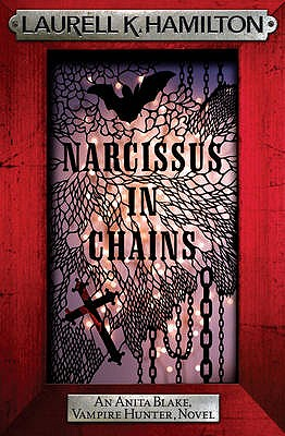 Narcissus in Chains - Hamilton, Laurell K.