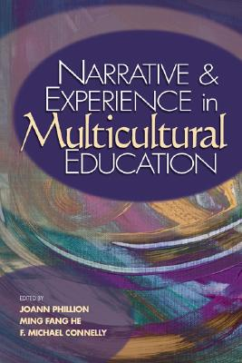 Narrative and Experience in Multicultural Education - Phillion, Joann (Editor), and He, Ming Fang (Editor), and Connelly, F Michael (Editor)