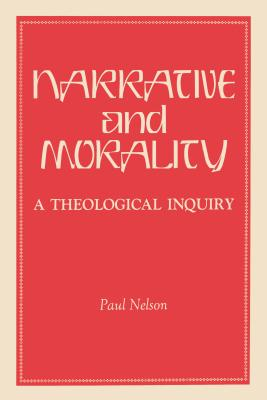 Narrative and Morality: A Theological Inquiry - Nelson, Paul